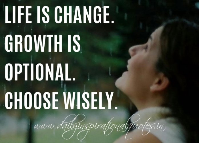 Life Is Change Growth Is Optional Choose Wisely Unknown Amazing Unknown Quotes About Life