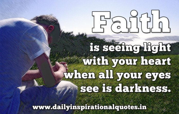 Faith Is Seeing Light With Your Heart When All Your Prayer Quotes