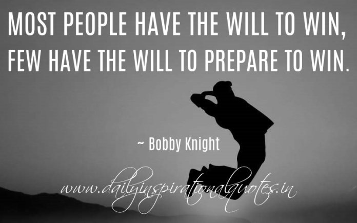 Most People Have The Will To Win Few Have The Will To Prepare To