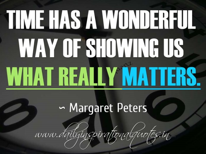 What Really Matters In Life Quotes Adorable Time Has A Wonderful Way Of Showing Us What Really Matters
