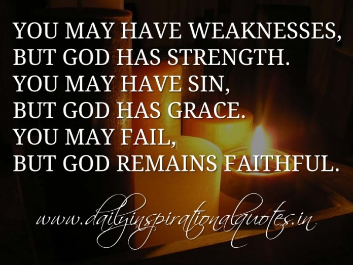You May Have Weaknesses But God Has Strength You May Have Sin But
