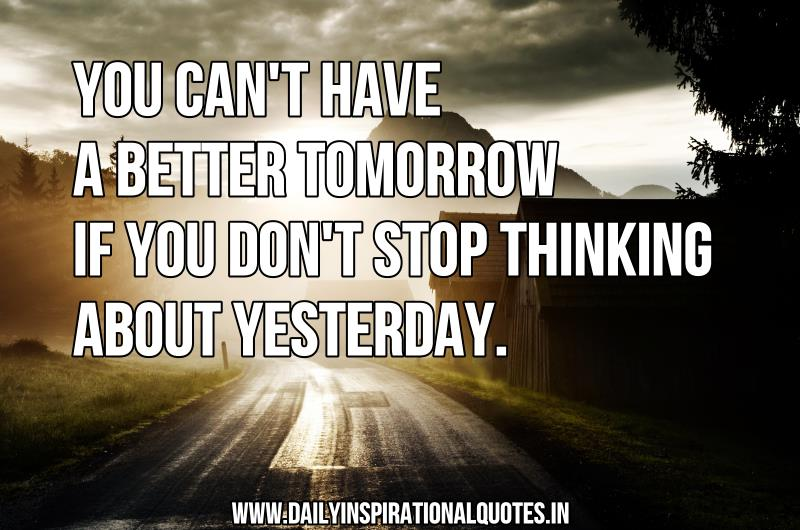 I Have To Be Better Tomorrow Quotes Quotesgram: You Can't Have A Better Tomorrow If You Don't… ( Inspiring