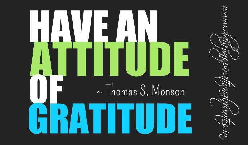 Have An Attitude Of Gratitude Thomas S Monson Inspiring Quotes