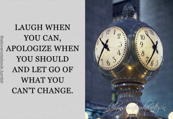 Laugh When You Can, Apologize When You Should, and Let Go of What You Can't Change.