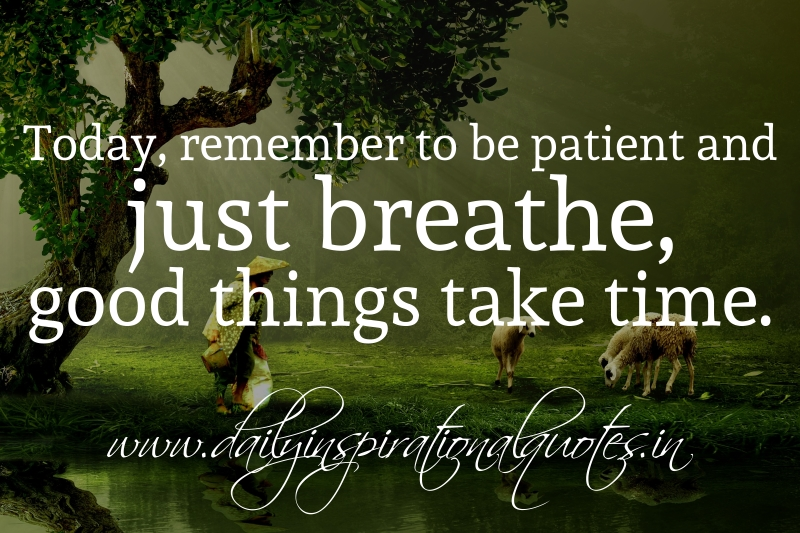 Today, Remember To Be Patient And Just Breathe, Good