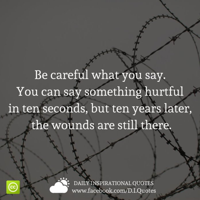 Be Careful What You Say You Can Say Something Hurtful