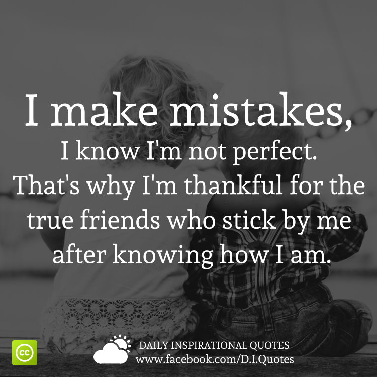 I Make Mistakes I Know Im Not Perfect Thats Why Im Thankful