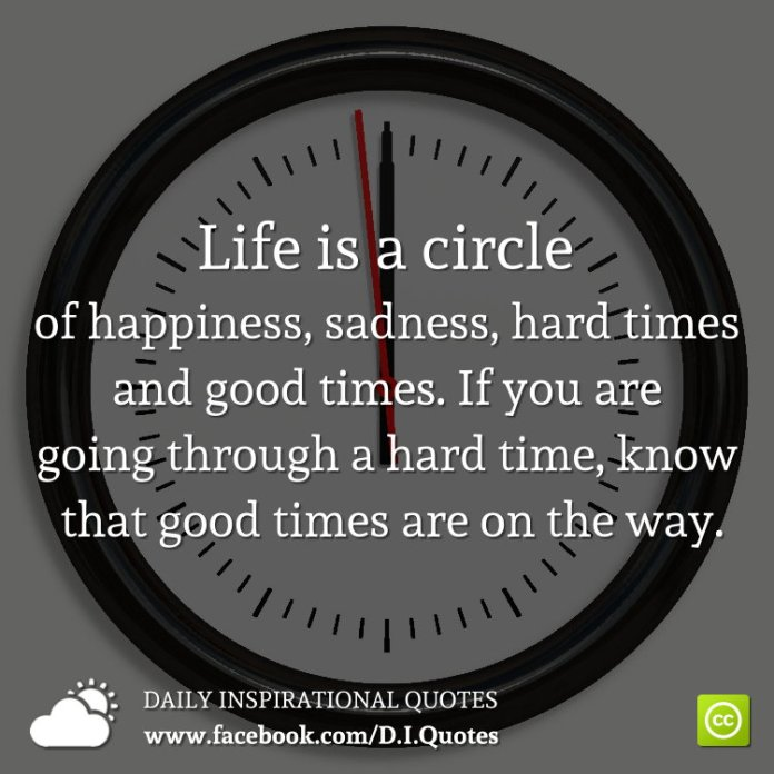 Life Is A Circle Of Happiness Sadness Hard Times And Good Times