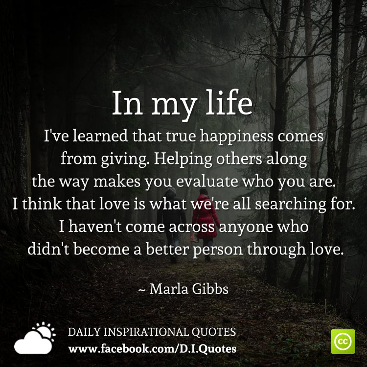 Love Helping Others Quotes: In My Life I've Learned That True Happiness Comes From Giving