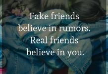 Fake friends believe in rumors. Real friends believe in you.
