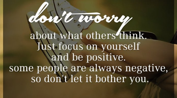 Don't worry about what others think. Just focus on yourself and be positive. Some people are always negative, so don't let it bother you.