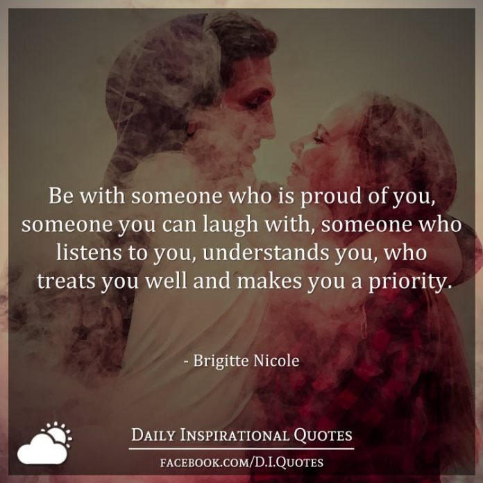 Be With Someone Who Is Proud Of You Someone You Can Laugh With