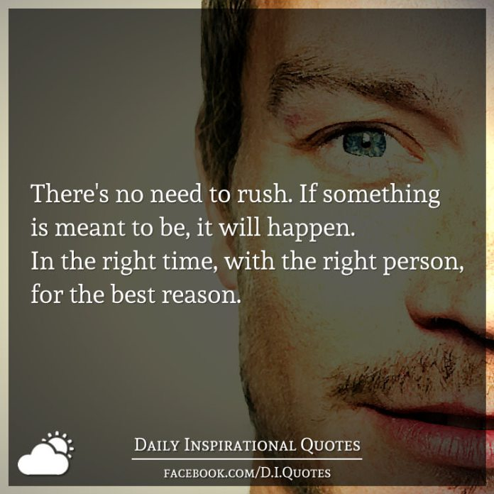 Theres No Need To Rush If Something Is Meant To Be It Will Happen