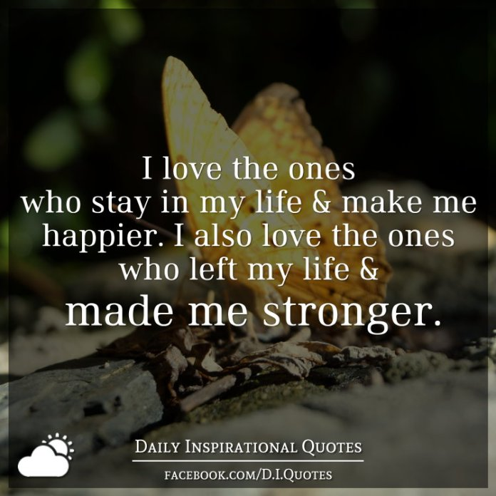 I Love The Ones Who Stay In My Life Make Me Happier I Also Love