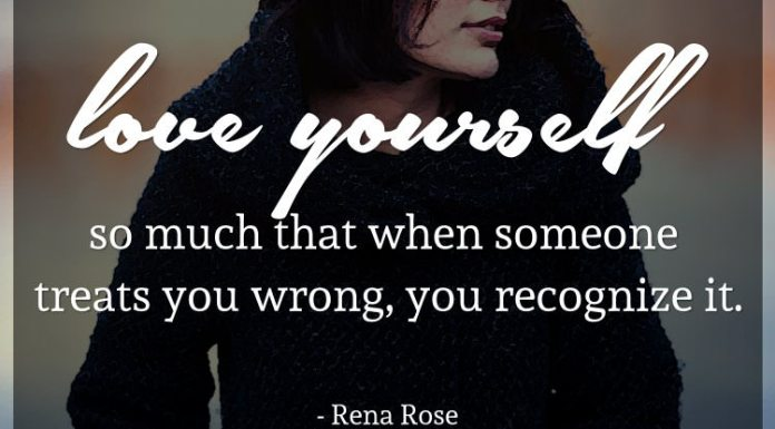 Love yourself so much that when someone treats you wrong, you recognize it. - Rena Rose