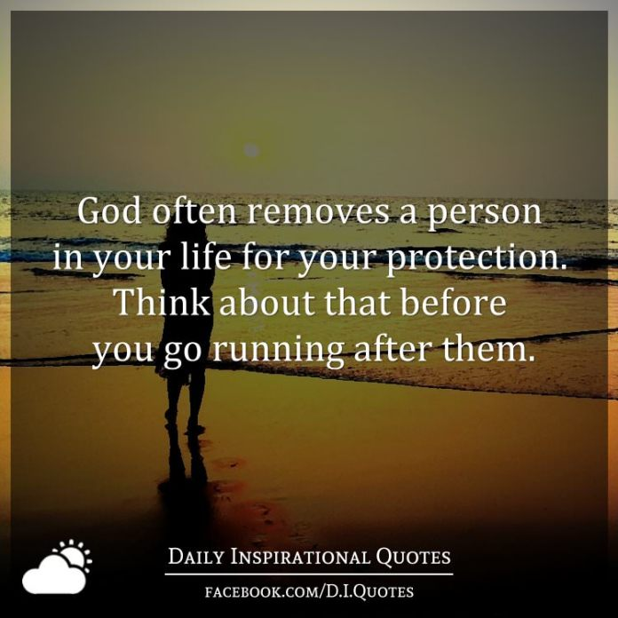 God Often Removes A Person In Your Life For Your Protection Think