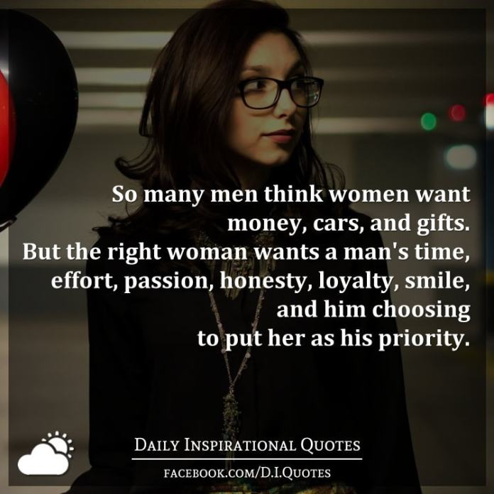 So Many Men Think Women Want Money Cars And Gifts But The Right