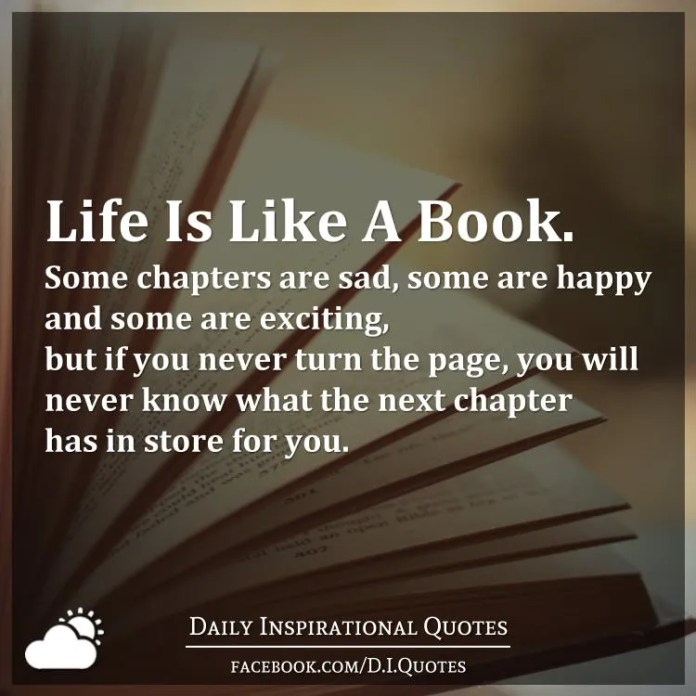 Life Is Like A Book Some Chapters Are Sad Some Are Happy And Some
