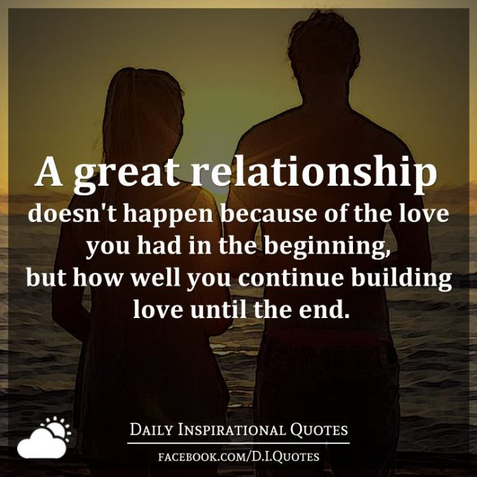 Beginning Relationship Quotes: A Great Relationship Doesn't Happen Because Of The Love