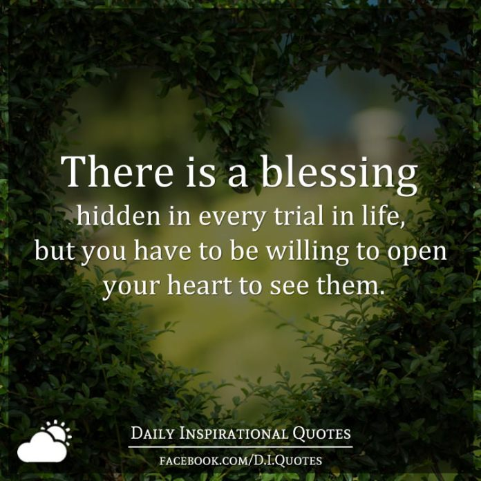 There Is A Blessing Hidden In Every Trial In Life But You Have To