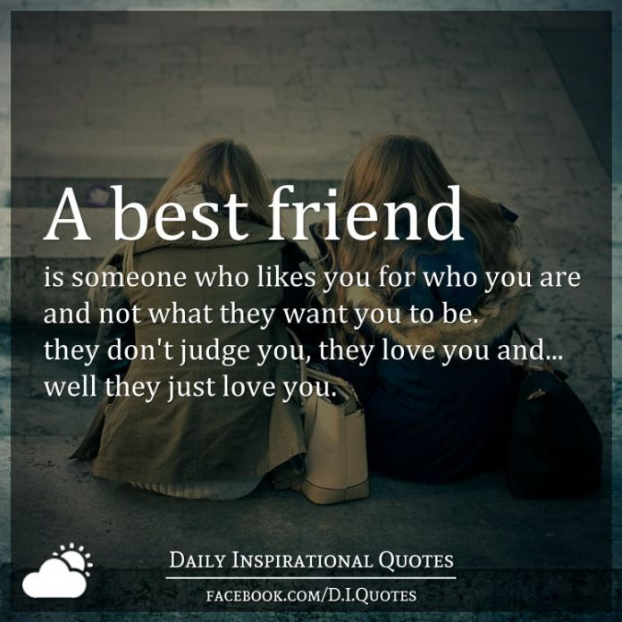 A Best Friend Is Someone Who Likes You For Who You Are And Not What
