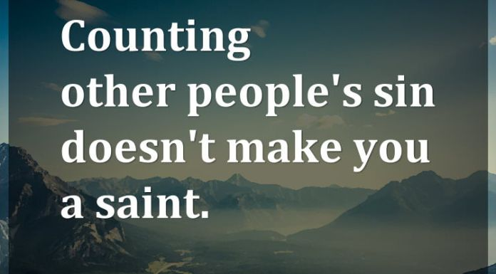 Counting other people's sin doesn't make you a saint.
