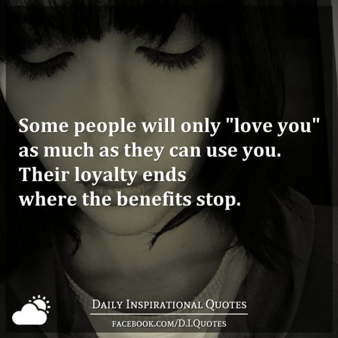 Some People Will Only Love You As Much As They Can Use You Their