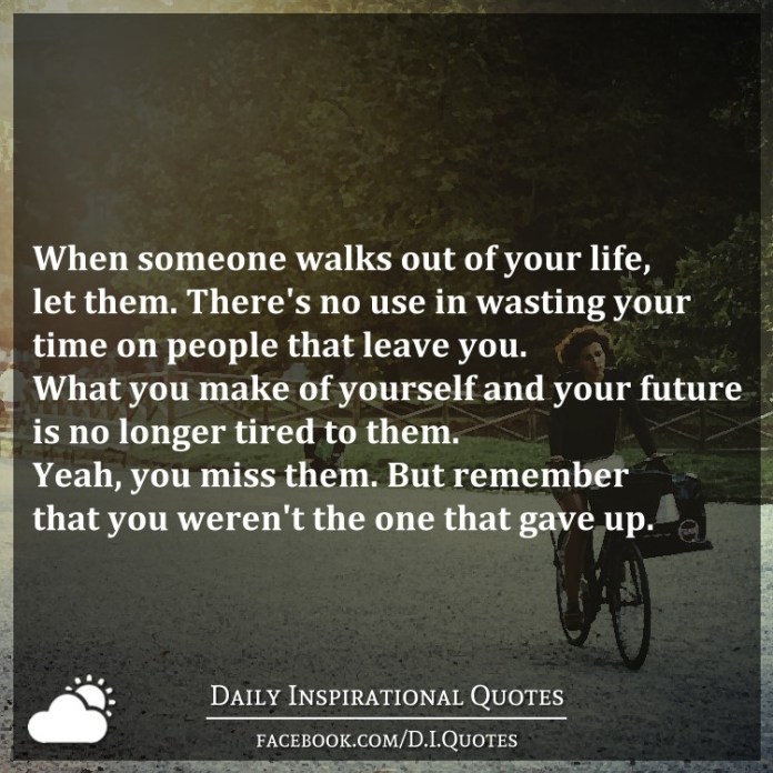 Tired Of Wasting Time Quotes: When Someone Walks Out Of Your Life, Let Them. There's No