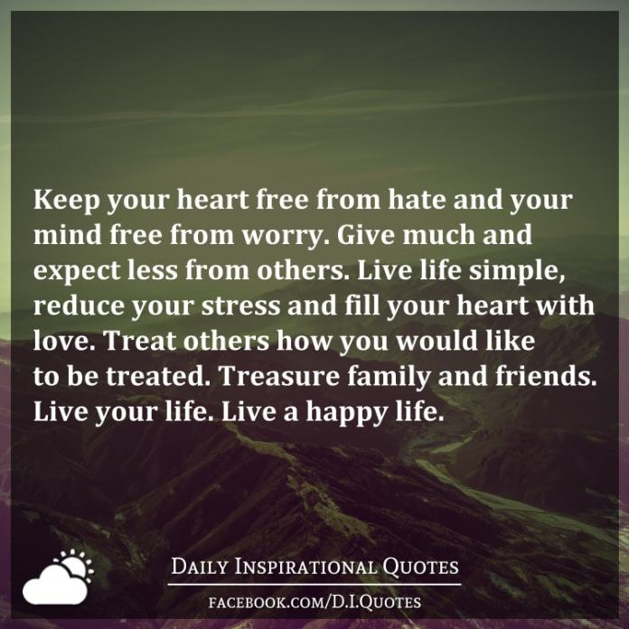 Keep Your Heart Free From Hate And Your Mind Free From Worry Give