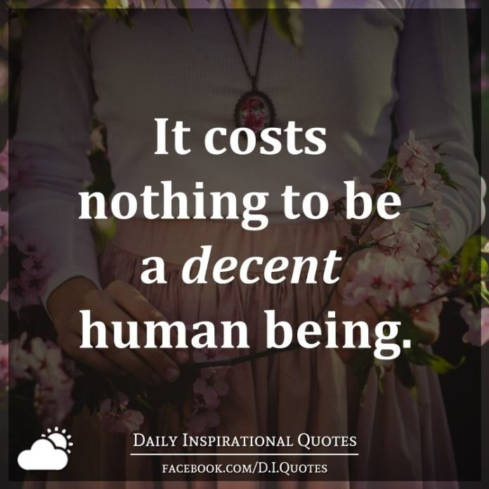 It Costs Nothing To Be A Decent Human Being