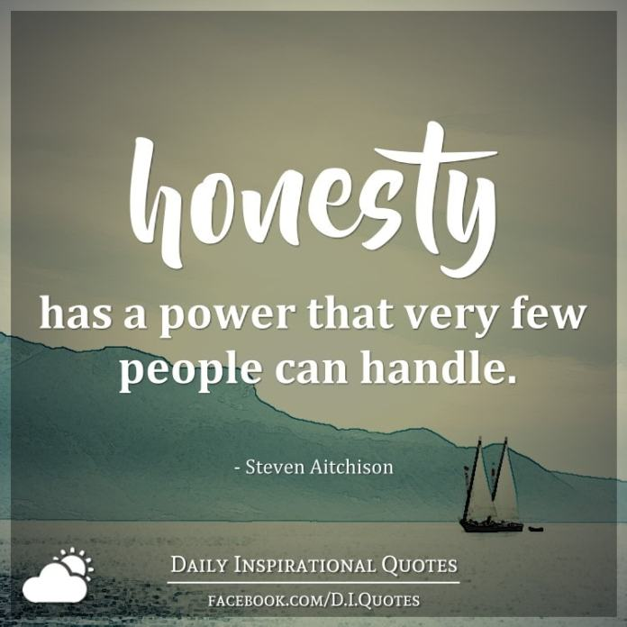 Honesty has a power that very few people can handle. - Steven Aitchison