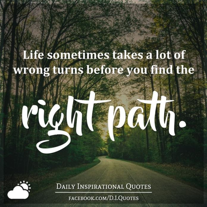 Life sometimes takes a lot of wrong turns before you find the right path.