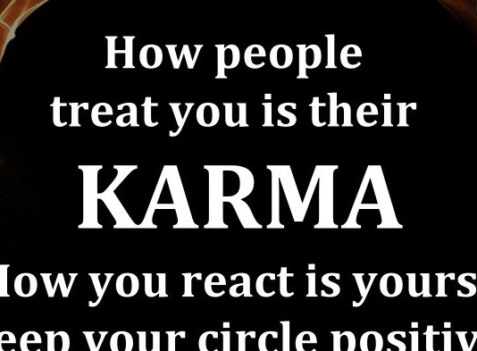 How people treat you is their karma. How you react is yours. Keep your circle positive.