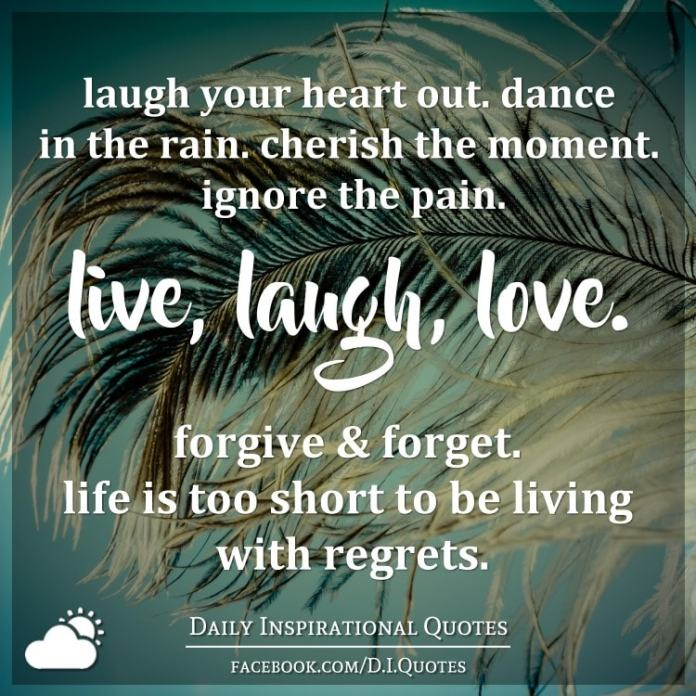 Laugh Your Heart Out Dance In The Rain Cherish The Moment Ignore Extraordinary Live Laugh Love Quotes Short Quotes