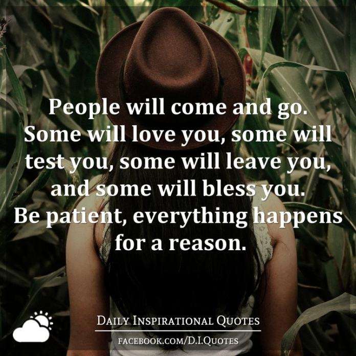 People Will Come And Go Some Will Love You Some Will Test You