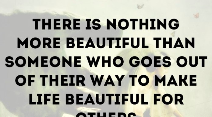 There is nothing more beautiful than someone who goes out of their way to make life beautiful for others. - Mandy Hale