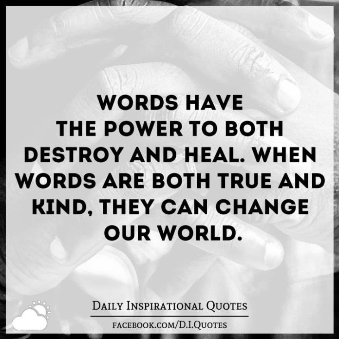 Words have the power to both destroy and heal. When words are both true and kind, they can change our world.