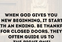 When God gives you a new beginning, it starts with an ending. Be thankful for closed doors. They often guide us to the right one!
