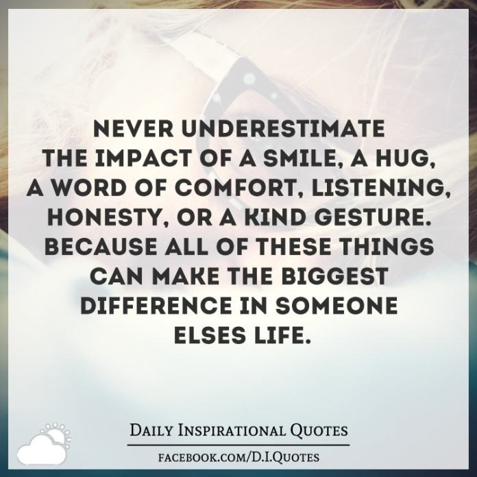 Never Underestimate The Impact Of A Smile A Hug A Word Of Comfort