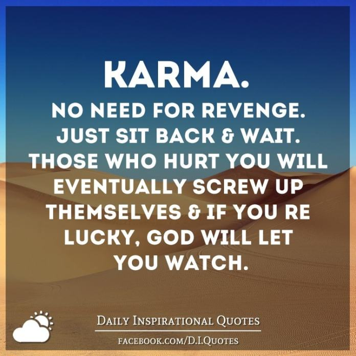 Karma No Need For Revenge Just Sit Back Wait Those Who Hurt You