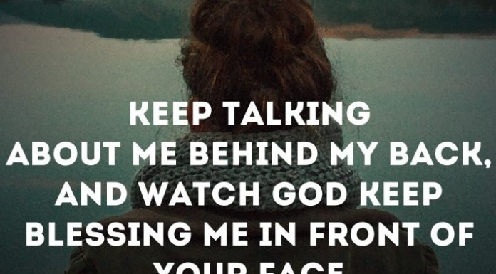 Keep talking about me behind my back, and watch God keep blessing me in front of your face.