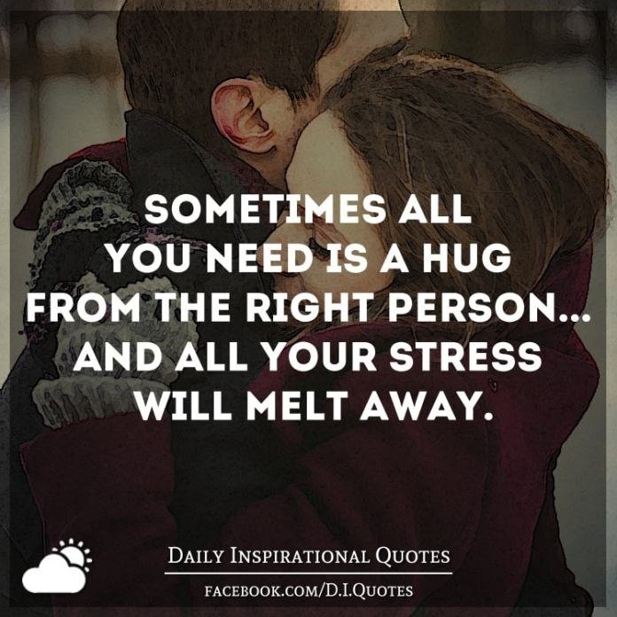 Sometimes All You Need Is A Hug From The Right Person And All
