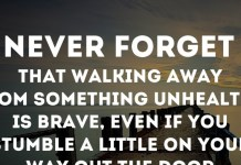 Never forget that walking away from something unhealthy is BRAVE, even if you stumble a little on your way out the door.