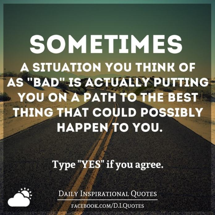 """Sometimes a situation you think of as """"bad"""" is actually putting you on a path to the best thing that could possibly happen to you."""