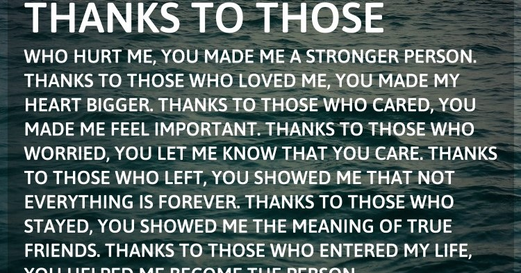 Thanks To Those Who Hurt Me You Made Me A Stronger Person Thanks