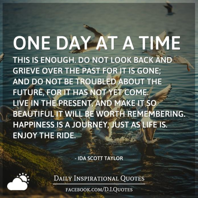 One Day At A Timethis Is Enough Do Not Look Back And Grieve Over