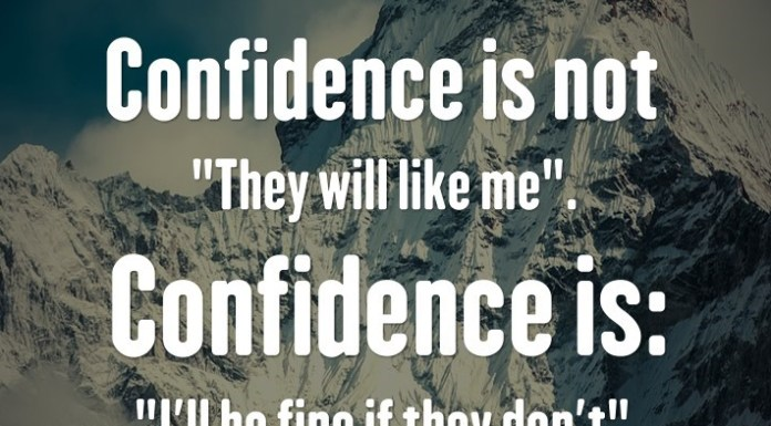 """Confidence is not """"They will like me"""". Confidence is: """"I'll be fine if they don't""""."""