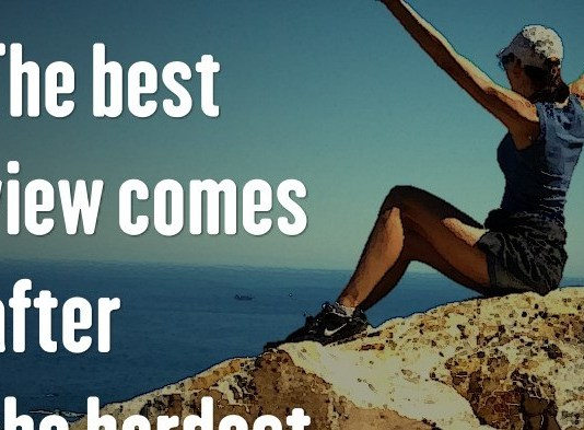 The best view comes after the hardest climb.