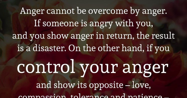Anger Cannot Be Overcome By Anger. If Someone Is Angry With You, And You