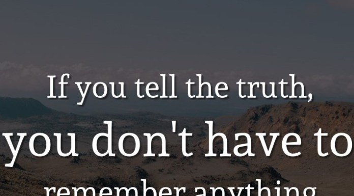 If you tell the truth, you don't have to remember anything. - Mark Twain